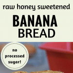 raw honey sweetened banana bread recipe. no processed sugar!