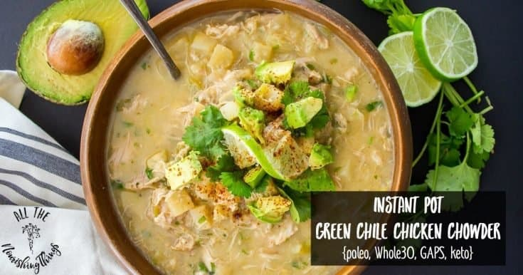 Instant Pot Green Chile Chicken Chowder {Paleo, Whole30, GAPS, Keto}
